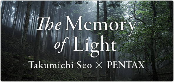 Takumichi Seo×PENTAX The Memory of Lights