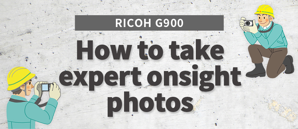 RICOH G900 How to take expert onsight photos