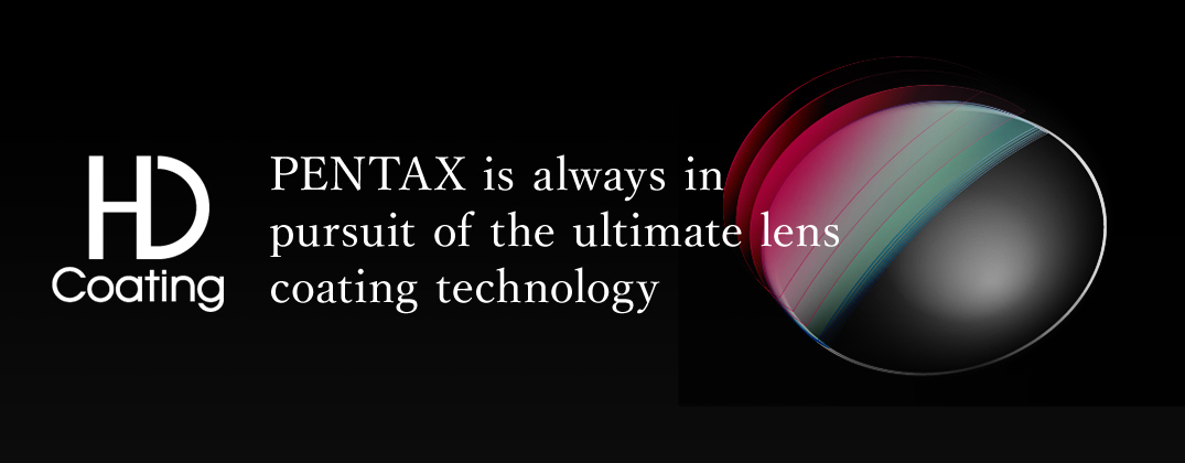 PENTAX is always in pursuit of the ultimate lens coating technology